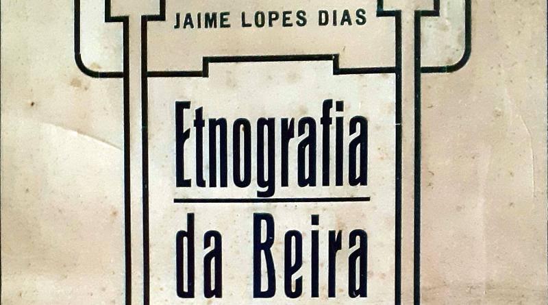 Etnografia da Beira, obra de Jaime Lopes Dias